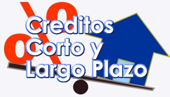Creditos Inmobiliarios a Plazo Corto o Largo