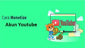 Cara Monetize Akun YouTube
