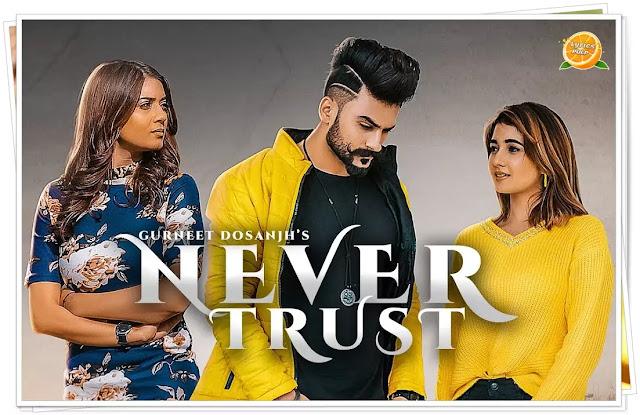 Never Trust Lyrics in Punjabi & English - Gurneet Dosanjh - Punjabi Song Lyrics