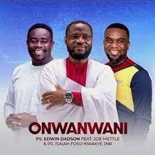 LYRICS: Onwanwani - Joe Mettle | Edwin Dadson