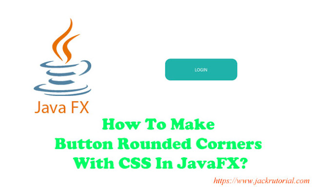 Button Rounded Corners With CSS In JavaFX