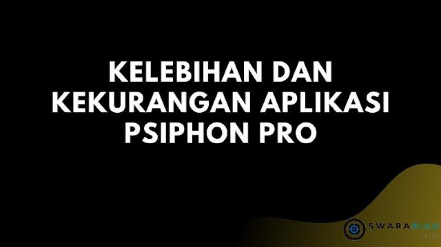 Kelebihan dan Kekurangan Aplikasi Psiphon Pro