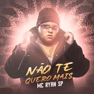 Não Te Quero Mais – MC Ryan SP