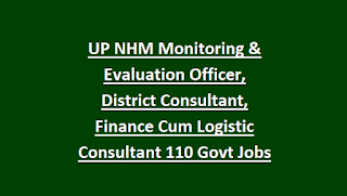 UP NHM Monitoring & Evaluation Officer, District Consultant, Finance Cum Logistic Consultant 110 Govt Jobs Recruitment Exam 2018