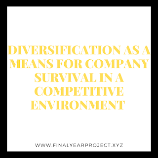 DIVERSIFICATION AS A MEANS FOR COMPANY SURVIVAL IN A COMPETITIVE ENVIRONMENT