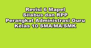 Revisi 6 Mapel Silabus dan RPP Perangkat Administrasi Guru Kelas 10 SMA/MA/SMK