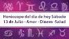 Horóscopo del Día de hoy Sábado 13 de Julio - Amor - Dinero -Salud