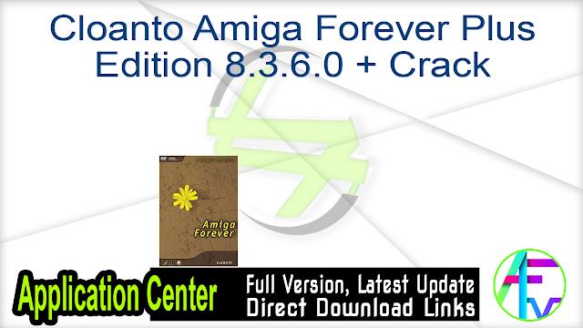 Cloanto Amiga Forever Plus Edition 8.3.6.0 + Crack