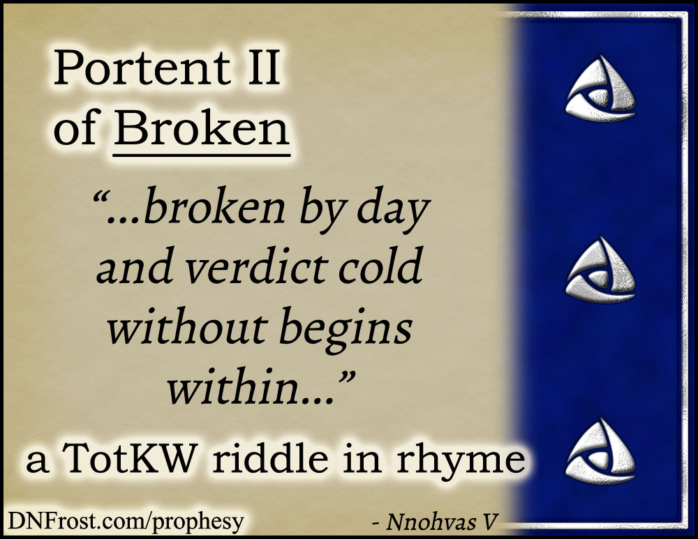 Portent II of Broken: by day and verdict cold without www.DNFrost.com/prophesy #TotKW A riddle in rhyme by D.N.Frost @DNFrost13 Part of a series.