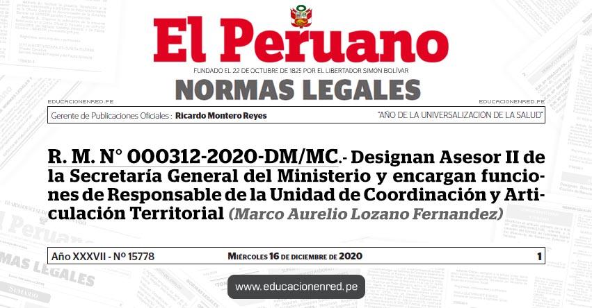 R. M. N° 000312-2020-DM/MC.- Designan Asesor II de la Secretaría General del Ministerio y encargan funciones de Responsable de la Unidad de Coordinación y Articulación Territorial (Marco Aurelio Lozano Fernandez)