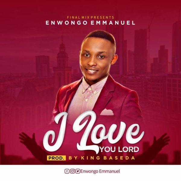 Enwongo Emmanuel - I Love You Lord Lyrics & Mp3