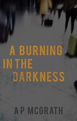 A Burning in the Darkness by A. P. McGrath