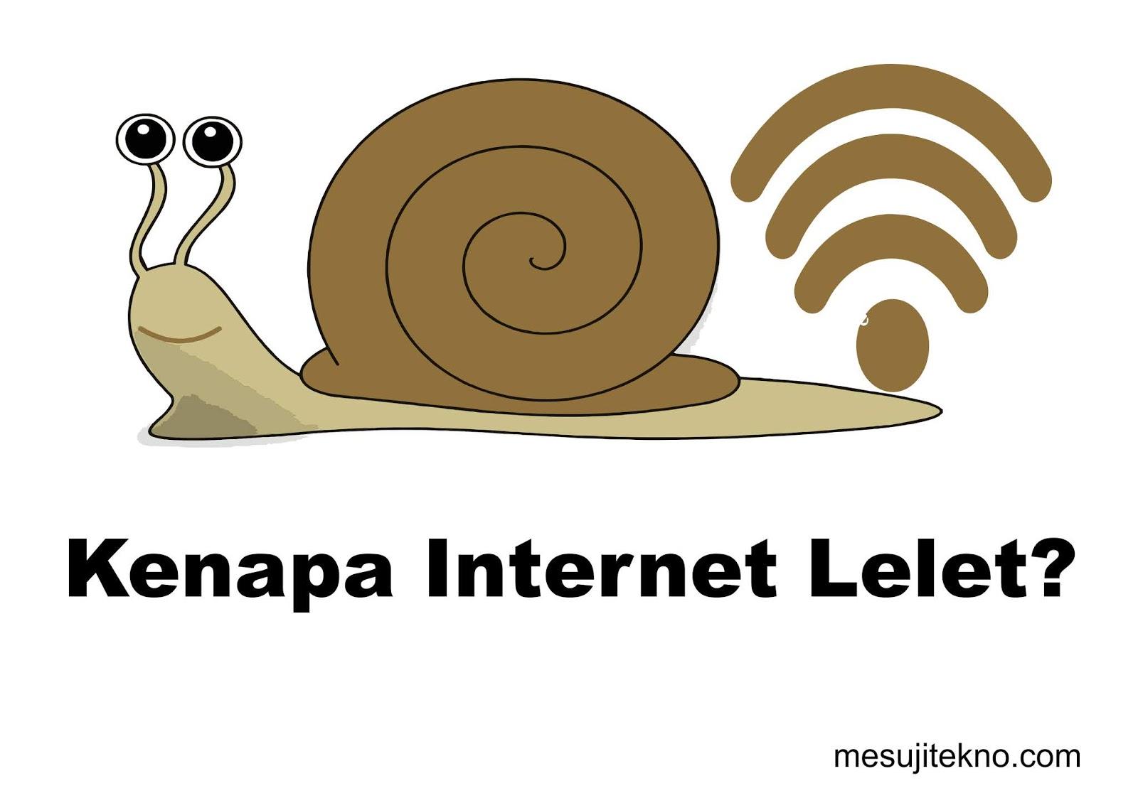 kenapa internet lelet?