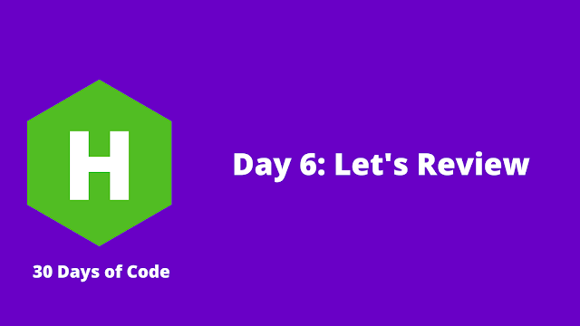 HackerRank Day 6: Let's Review problem solution