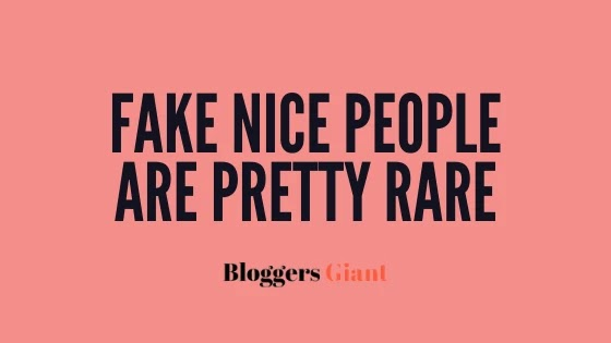 Fake nice people are pretty rare
