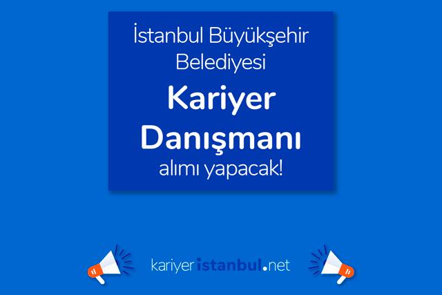 İstanbul Büyükşehir Belediyesi kariyer danışmanı iş ilanı yayınladı. İlana kimler başvurabilir? Detaylar kariyeristanbul.net'te!