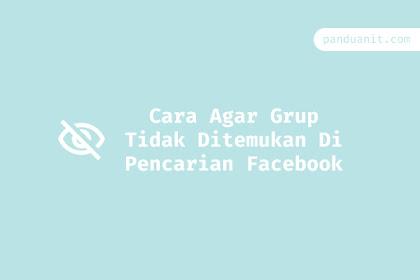Cara Agar Grup Tidak Bisa Ditemukan Di Pencarian Facebook
