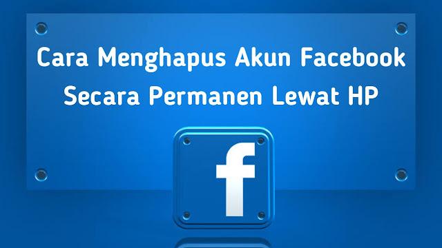 Cara Menghapus Akun Facebook Permanen Lewat HP