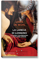 LOUIS DE WOHL, La lancia di Longino. La storia straordinaria di un uomo comune, Rizzoli, Milano 2016, p. 472, € 13