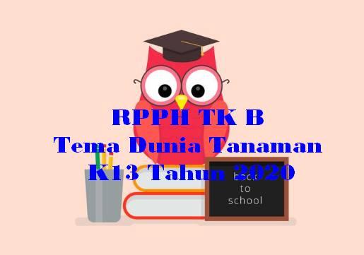 RPPH TK B Tema Dunia Tanaman K13 Tahun 2020