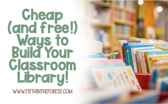 Image of a Children's Library. To the left is the title: Cheap (and free!) Ways to Build Your Classroom Library www.fifthintheforest.com