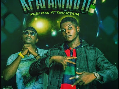 DOWNLOAD MUSIC:- Klin man ft Traficbaba _ Kpalangolo