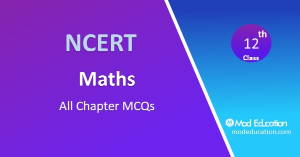 12 maths MCQs all Chapter with solution