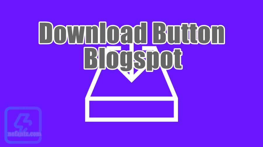 Cara membuat Tombol Download Otomatis pada Blogspot