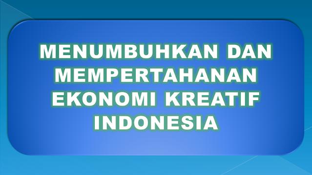 Konsep Menumbuhkan dan Mempertahanan Ekonomi kreatif Di Indonesia