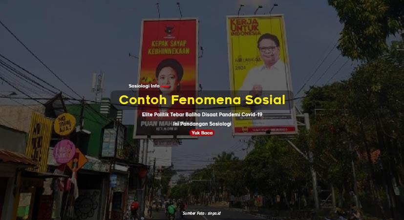 Contoh Fenomena Sosial : Elite Politik Tebar Baliho Disaat Pandemi Covid-19, Ini Pandangan Sosiologi
