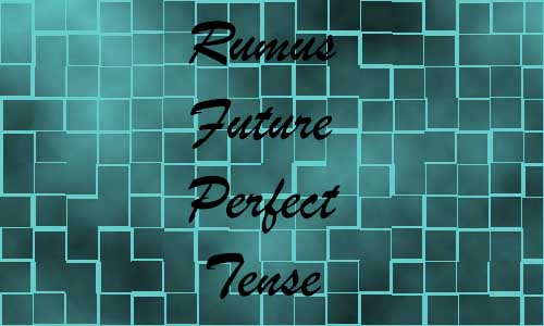 Contoh dan Rumus Future Perfect Tense Lengkap