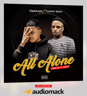 OMOLAJA FT TOMMY KING - ALL ALONE
