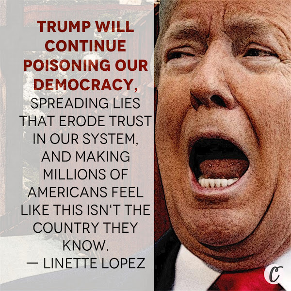 Trump will continue poisoning our democracy, spreading lies that erode trust in our system, and making millions of Americans feel like this isn't the country they know. — Linette Lopez, Opinion Columnist, Business Insider