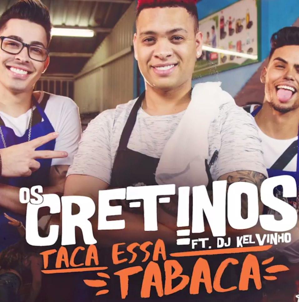 Baixar Taca Essa Tabaca Os Cretinos feat DJ Kelvinho Mp3 Gratis