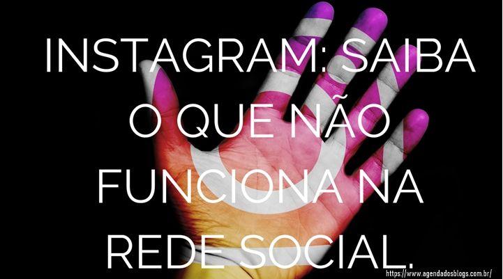 Instagram: Recursos que não funcionam.