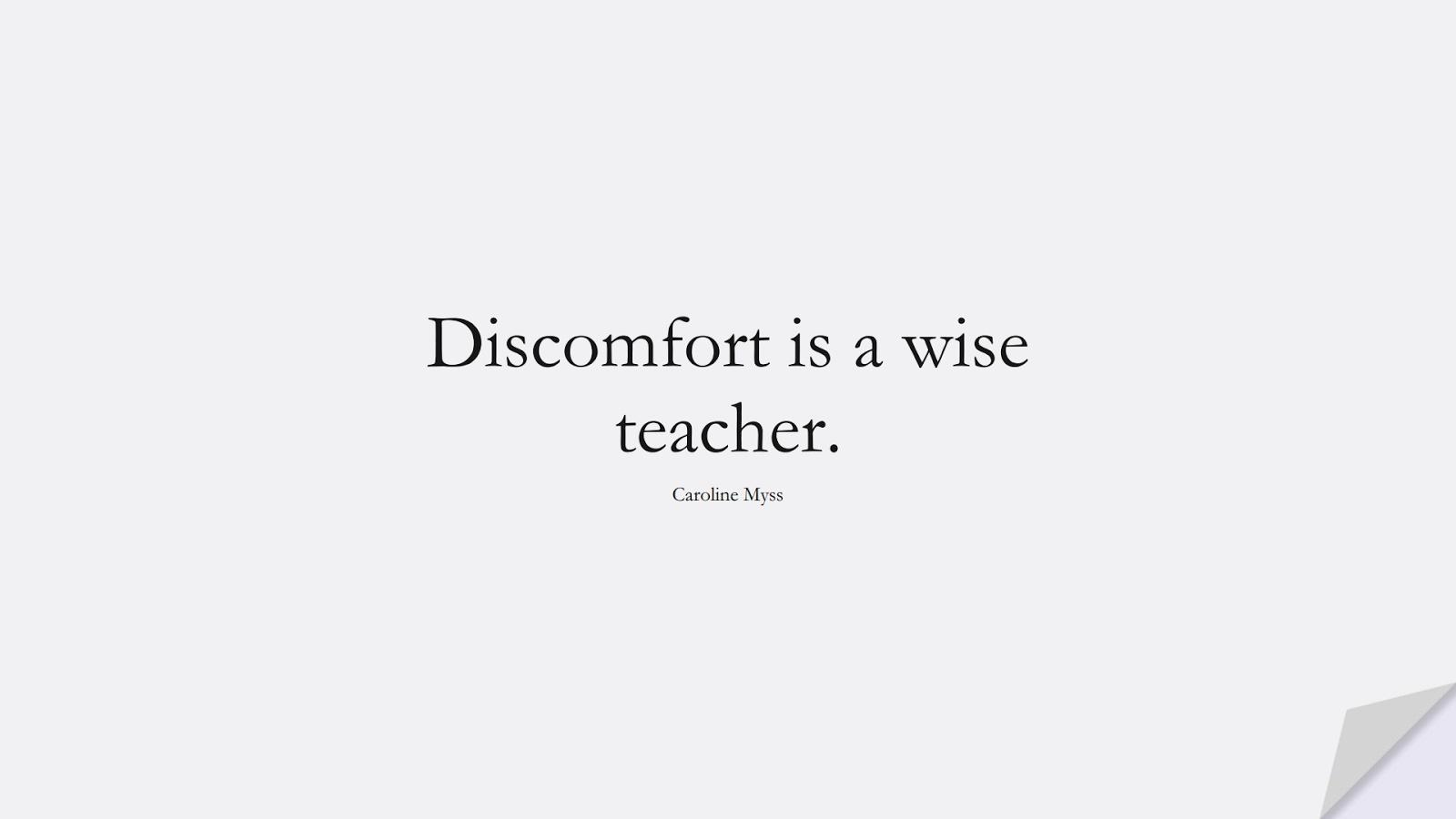 Discomfort is a wise teacher. (Caroline Myss);  #StoicQuotes