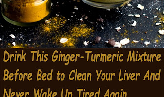 Drink This Ginger-Turmeric Mixture Before Bed to Clean Your Liver And Never Wake Up Tired Again