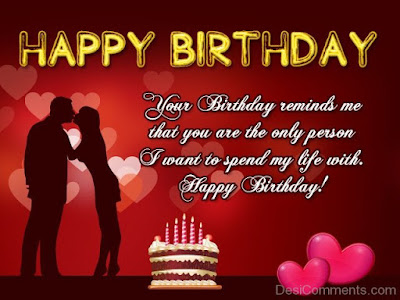Happy Birthday Wishes And Quotes For the Love Ones: your birthday reminds me that you are the only person