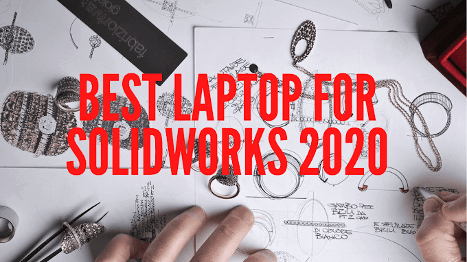 Best Laptops For Solidworks 2020 [Best laptops Buyer's Guide]