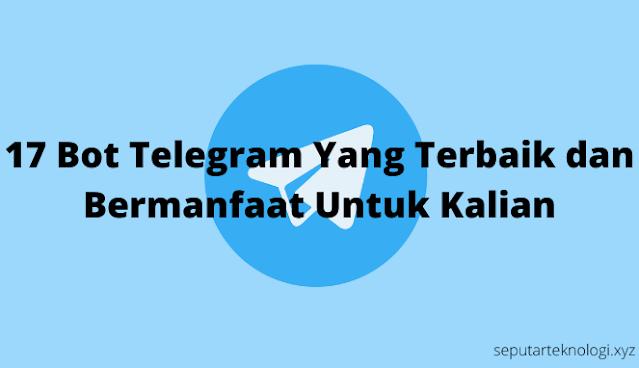 17 Bot Telegram Yang Terbaik dan Bermanfaat Untuk Kalian