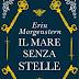 """Libri in uscita: """"Il mare senza stelle"""" di Erin Morgenstern"""