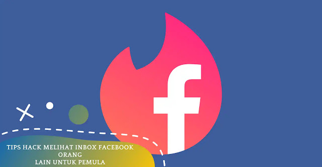 Tips Hack Melihat Inbox Facebook Orang Lain Untuk Pemula