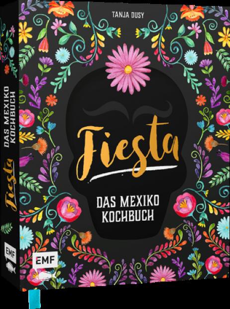 Fiesta - Das Mexiko Kochbuch von Tanja Dusy, erschienen im EMF-Verlag - Foodblog Topfgartenwelt