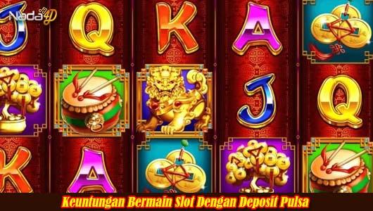 Keuntungan Bermain Slot Dengan Deposit Pulsa