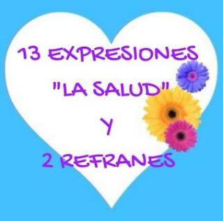 LA SALUD. 13 EXPRESIONES Y 2 REFRANES. Con ejemplos y un ejercicio