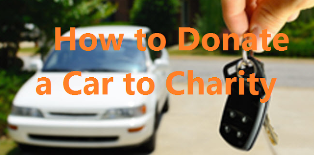 How to Donate a Car to Charity ! Donate You Car for Tax Credit  :Used Car Donation