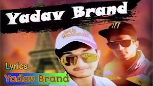 【Yadav Brand】 Lyrics - (Sunny Yaduvanshi) FULL Song Lyrics - Status