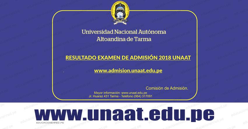 Resultados UNAAT 2018 (16 Diciembre) Lista de Ingresantes al Primer Examen de Admisión - Universidad Nacional Autónoma Altoandina de Tarma - www.unaat.edu.pe