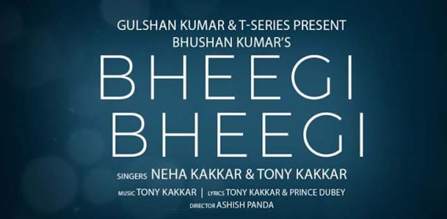 BHEEGI BHEEGI LYRICS – Neha Kakkar x Tony Kakkar  2020