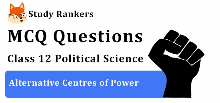 MCQ Questions for Class 12 Political Science: Ch 4 Alternative Centres of Power